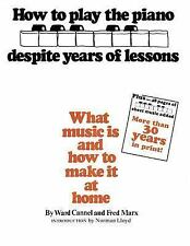 How to Play the Piano Despite Years of Lessons : What Music Is and How to...