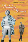 Bachelors and Bunnies: The Sexual Politics of Playboy by Carrie Pitzulo (Hardback, 2011)