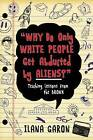 Why Do Only White People Get Abducted by Aliens?: Teaching Lessons from the Bronx by Ilana Garon (Paperback, 2015)