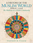 A History of the Muslim World: The Making of a Global Community by Vernon O. Egger (Hardback, 2007)