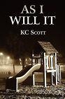 As I Will It by K C Scott (Paperback / softback, 2010)