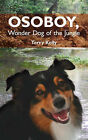 Osoboy, Wonder Dog of the Jungle by Terry Kelly (Paperback, 2006)