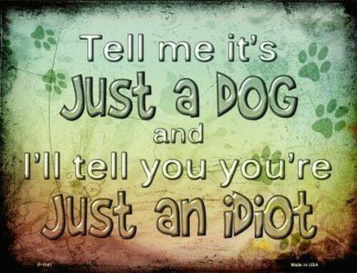 Tell Me It/'s Just A Dog And I/'ll Tell You You/'re Just An Idiot Funny Metal Sign