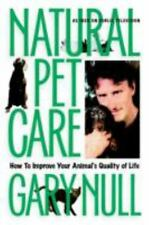 Natural Pet Care : How to Improve Your Animal's Quality of Life by Gary Null (20