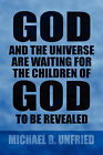 God and the Universe Are Waiting for the Children of God to Be Revealed by Michael B Unfried (Paperback / softback, 2009)