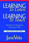 Learning to Listen, Learning to Teach: The Power of Dialogue in Educating Adults by Jane K. Vella (Paperback, 2002)