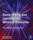 Game Theory and Learning for Wireless Networks: Fundamentals and Applications by Merouane Debbah, Samson Lasaulce, Hamidou Tembine (Hardback, 2011)