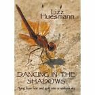 Dancing in the Shadows: Flying from fear and guilt into a rainbow sky by Lizz Huesmann (Hardback, 2013)