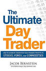 The Ultimate Day Trader: How to Achieve Consistent Day Trading Profits in Stocks, Forex, and Commodities by Jake Bernstein (Paperback, 2009)