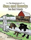 The Adventures of Sam and Rowdy: Two Best Friends by Jason Williams, Jeremy Felt (Paperback, 2013)