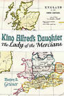 King Alfred's Daughter: The Lady of the Mercians by Marjory A Grieser (Paperback / softback, 2010)
