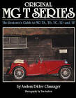 Original MG T Series: The Restorer's Guide to MG TA, TB, TC, TD and TF by Anders Ditlev Clausager (Hardback, 2011)