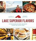 Lake Superior Flavors: A Field Guide to Food and Drink Along the Circle Tour by James Norton (Paperback, 2014)