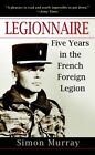 Legionnaire: Five Years in the French Foreign Legion by Simon Murray (Paperback, 2006)