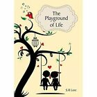 The Playground of Life by S. R. Lore (Paperback, 2015)