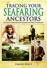 Tracing Your Seafaring Ancestors: A Guide to Maritime Photographs for Family Historians by Simon Wills (Paperback, 2016)