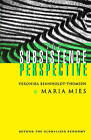 The Subsistence Perspective: Beyond the Globalised Economy by Veronika Bennholdt-Thomsen, Maria Mies (Paperback, 1999)