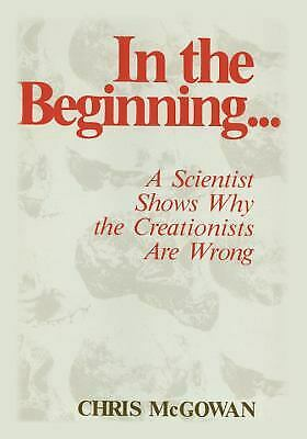 In the Beginning... : A Scientist Shows Why the Creationists Are Wrong