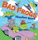 Bad Frogs by Thacher Hurd (Hardback, 2009)