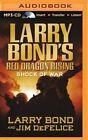 Larry Bond's Red Dragon Rising: Shock of War by Jim DeFelice, Larry Bond (CD-Audio, 2015)