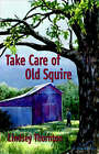Take Care of Old Squire by Lindsey Thornton (Paperback, 2003)
