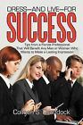 Dress-And Live-For Success: Tips from a Florida Professional That Will Benefit Any Man or Woman Who Wants to Make a Lasting Impression by Colleen S Craddock (Paperback / softback, 2012)