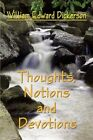 Thoughts Notions and Devotions 9781424199075 by William Edward Dickerson