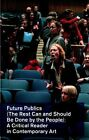 Future Publics (The Rest Can and Should be Done by the People): A Critical Reader in Contemporary Art by Simon Sheikh, Stephen Wright, Ariella Azoulay (Paperback, 2014)