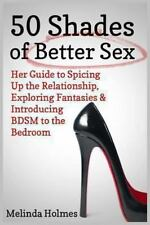 50 Shades of Better Sex : Her Guide to Spicing up the Relationship, Exploring...