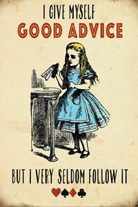 I-GIVE-MYSELF-GOOD-ADVICE-SELDOM-FOLLOW-IT-ALICE-IN-WONDERLAND-METAL-PLAQUE-293