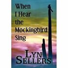 When I Hear The Mockingbird Sing by Sellers Lyn Author 9781451213843