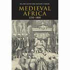 Medieval Africa, 1250-1800 by Roland Oliver, Anthony Atmore (Hardback, 2001)