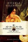 The Fiercer Heart by Micaela Gilchrist (Paperback, 2007)