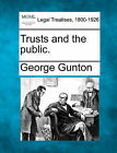 Trusts and the Public. by George Gunton (Paperback / softback, 2010)