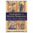 Gendering the Master Narrative: Women and Power in the Middle Ages by Cornell University Press (Hardback, 2003)