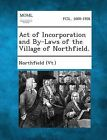Act of Incorporation and By-Laws of the Village of Northfield. by Gale, Making of Modern Law (Paperback / softback, 2013)