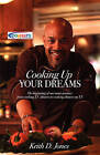 Cooking Up Your Dreams: The Beginning of One Man's Journey from Cooking T.V. Dinners to Cooking Dinners on T.V. by Keith D Jones (Paperback / softback, 2008)