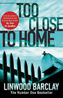 Too Close to Home by Linwood Barclay (Paperback, 2009)