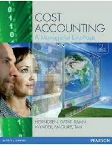 1 of 1 - Cost Accounting: A Managerial Emphasis by Monte Wynder, Charles T. Horngren, Ma…