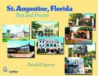 St. Augustine, Florida: Past and Present by Donald D. Spencer (Paperback, 2009)