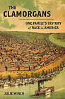 The Clamorgans: One Family's History of Race in America by Professor of History Julie Winch (Hardback, 2011)