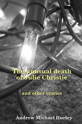 The Unusual Death of Julie Christie and Other Stories, Hurley, Andrew Michael, V