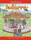 The Road to Iadorre by Charles Water (Paperback, 2012)