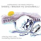 Superdaddies The Series Presents Daddy I Broke My Snowball 9781449026325