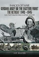 Images of War Bks.: German Army on the Eastern Front - the Retreat 1943 - 1945 by Ian Baxter (2016, Paperback)