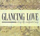 Along the Enchanted Way by Glancing Love (CD, 2009)