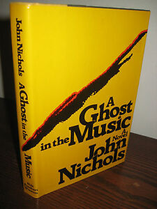 1st-Edition-A-GHOST-IN-THE-MUSIC-John-Nichols-FIRST-PRINTING-Fiction-NOVEL