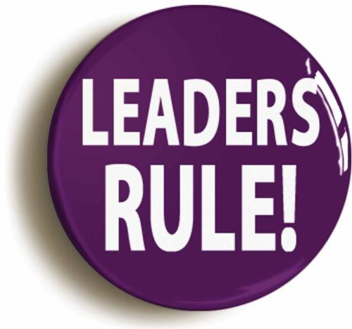 LEADERS RULE FUNNY BADGE BUTTON PIN MANAGER BOSS Size is 1inch//25mm Diameter