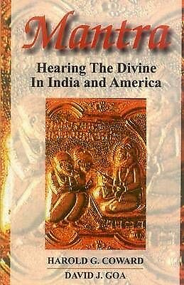 Mantra: Hearing the Divine in India and America by David J. Goa, Harold...