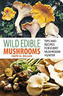 Wild Edible Mushrooms: Tips and Recipes for Every Mushroom Hunter by Hope H. Miller (Paperback, 2011)